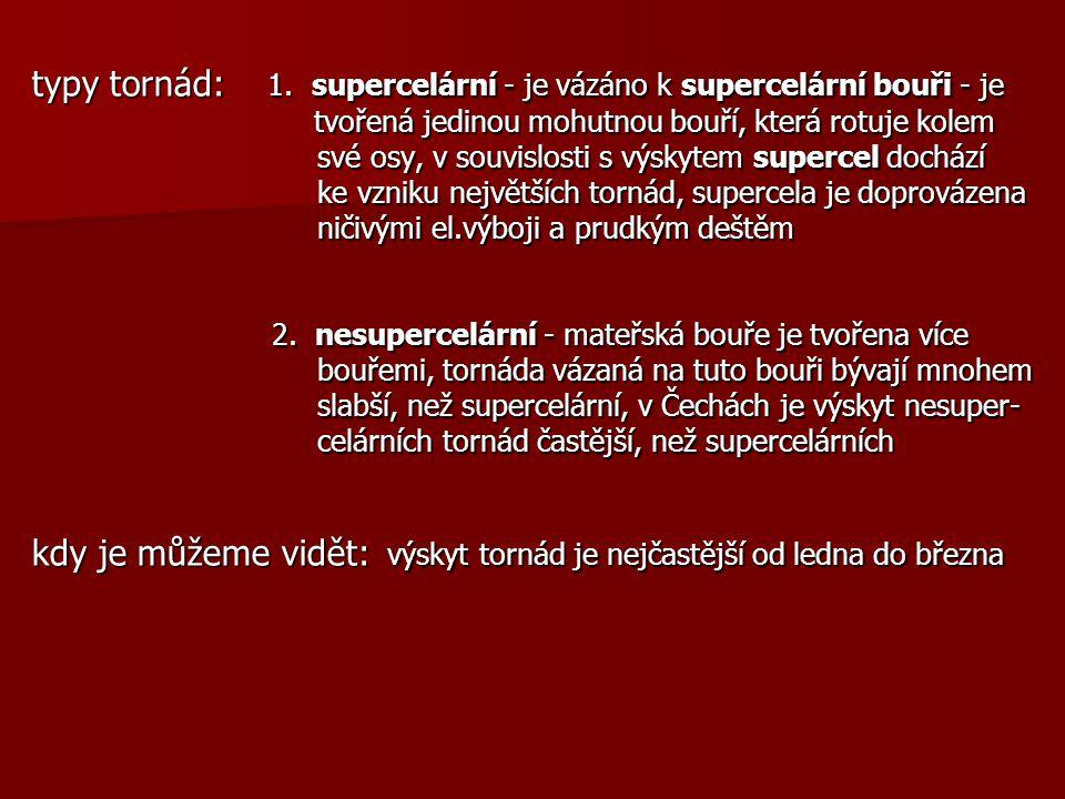 typy tornád: 1. supercelární - je vázáno k supercelární bouři - je