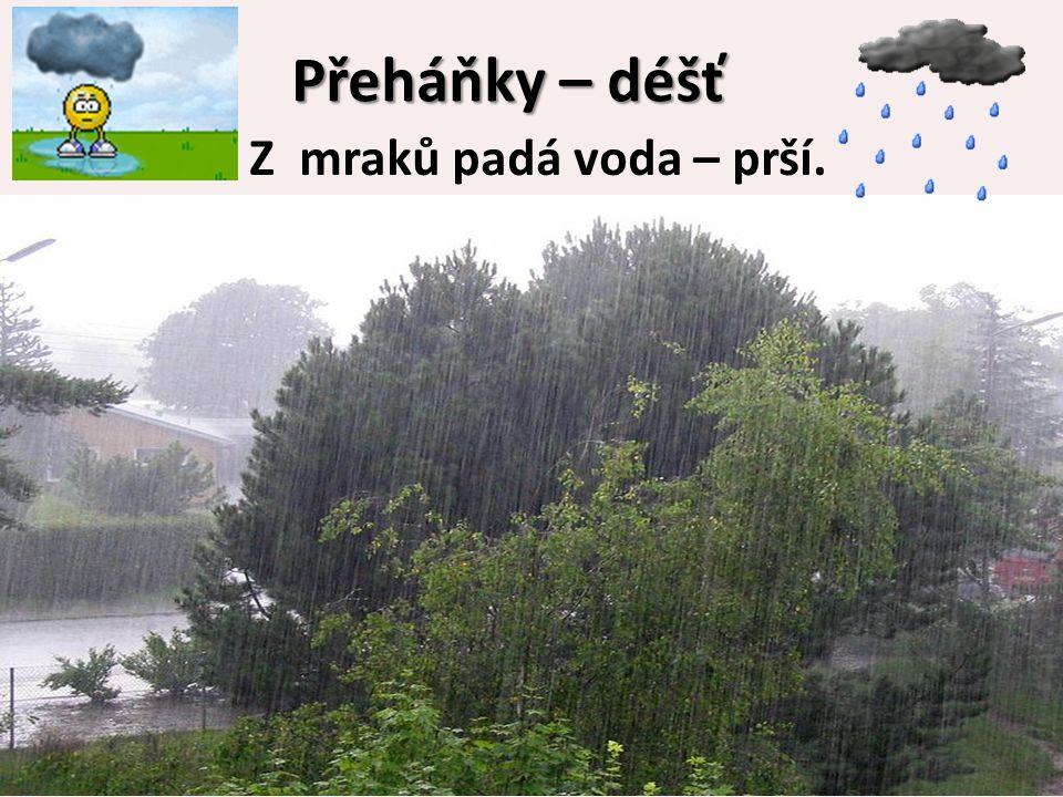 Přeháňky – déšť Z mraků padá voda – prší.