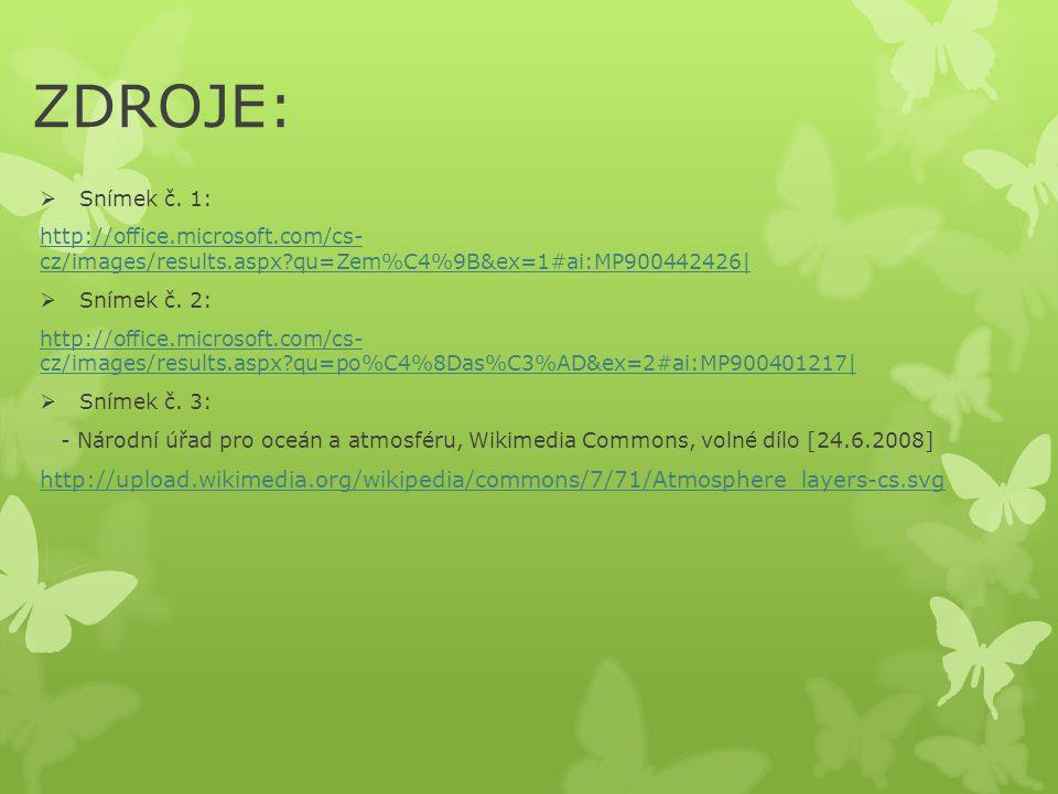 ZDROJE: Snímek č. 1: http://office.microsoft.com/cs- cz/images/results.aspx qu=Zem%C4%9B&ex=1#ai:MP900442426|