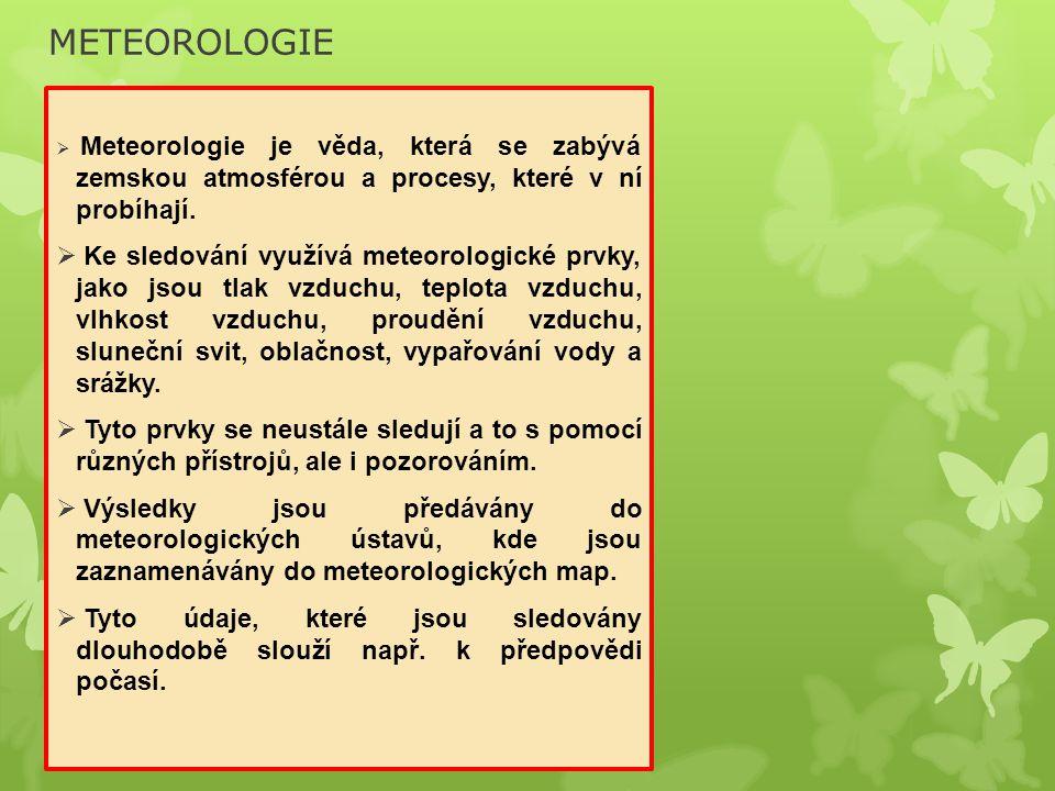 METEOROLOGIE Meteorologie je věda, která se zabývá zemskou atmosférou a procesy, které v ní probíhají.