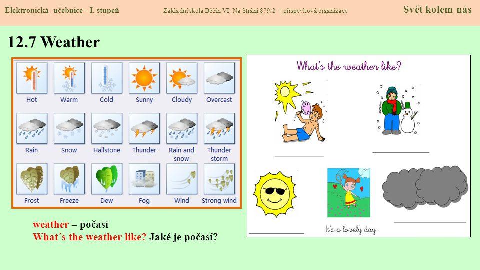 12.7 Weather weather – počasí What´s the weather like Jaké je počasí