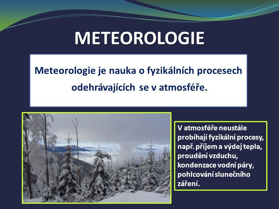 METEOROLOGIE Meteorologie je nauka o fyzikálních procesech
