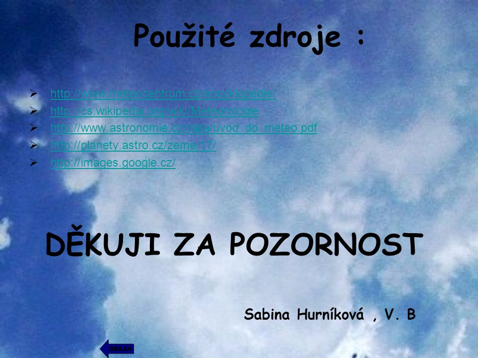 Použité zdroje : DĚKUJI ZA POZORNOST Sabina Hurníková , V. B