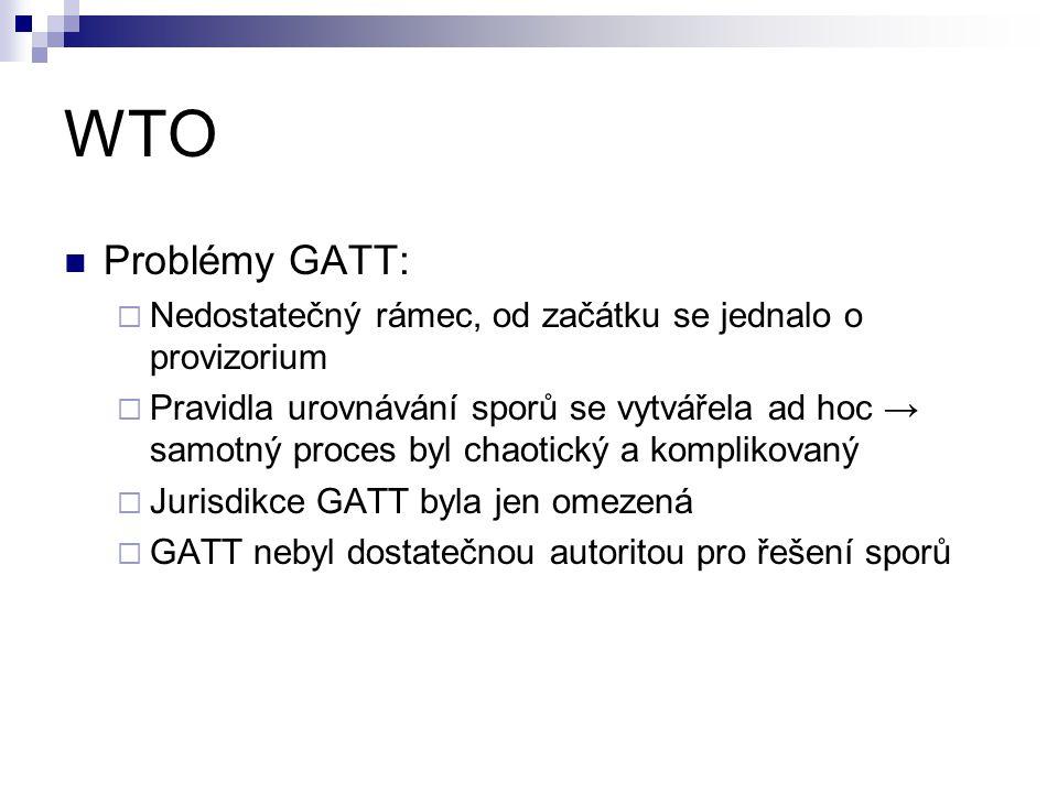 WTO Problémy GATT: Nedostatečný rámec, od začátku se jednalo o provizorium.
