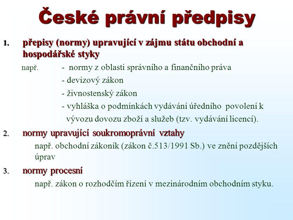 České právní předpisy přepisy (normy) upravující v zájmu státu obchodní a hospodářské styky. např. - normy z oblasti správního a finančního práva.