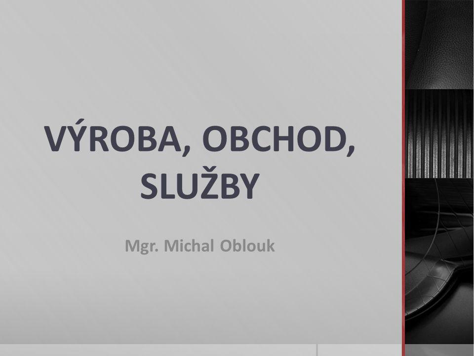 VÝROBA, OBCHOD, SLUŽBY Mgr. Michal Oblouk
