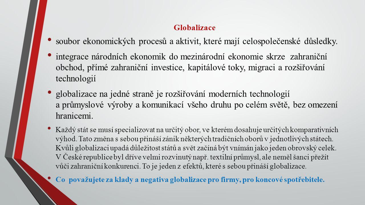 Globalizace soubor ekonomických procesů a aktivit, které mají celospolečenské důsledky.