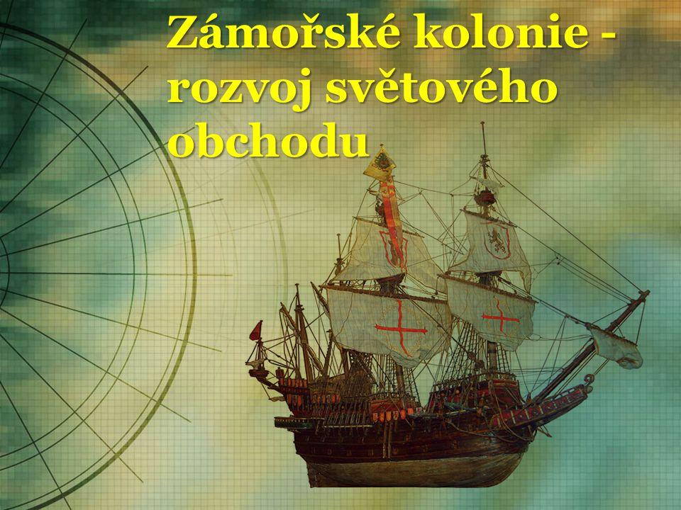Zámořské kolonie - rozvoj světového obchodu