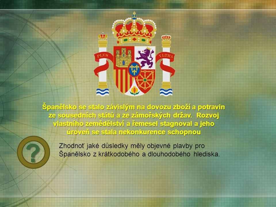 Španělsko se stalo závislým na dovozu zboží a potravin ze sousedních států a ze zámořských držav. Rozvoj vlastního zemědělství a řemesel stagnoval a jeho úroveň se stala nekonkurence schopnou