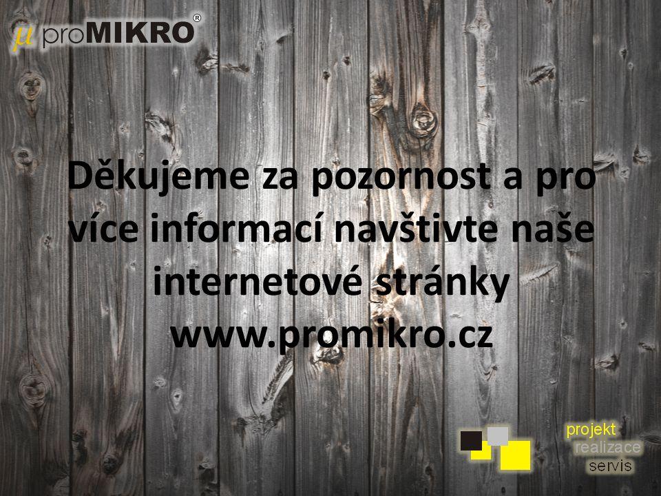 Děkujeme za pozornost a pro více informací navštivte naše internetové stránky www.promikro.cz