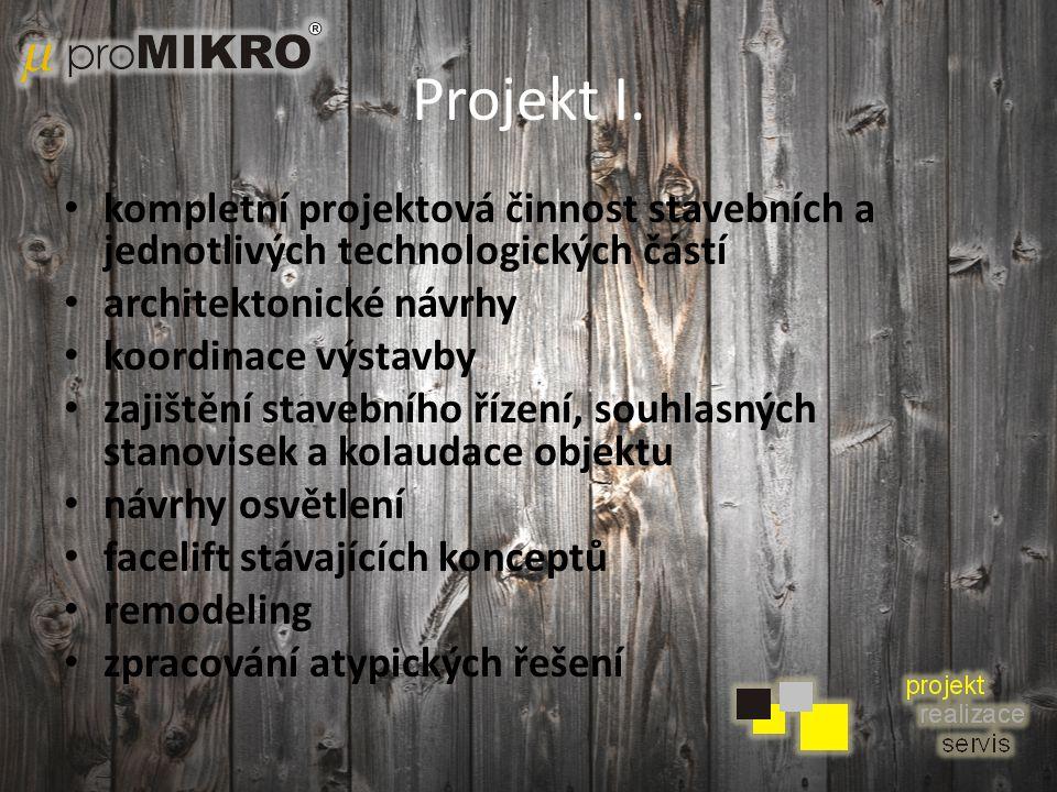 Projekt I. kompletní projektová činnost stavebních a jednotlivých technologických částí. architektonické návrhy.