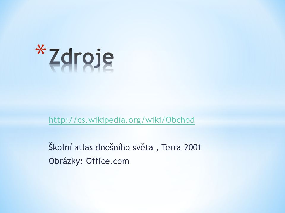 Zdroje http://cs.wikipedia.org/wiki/Obchod