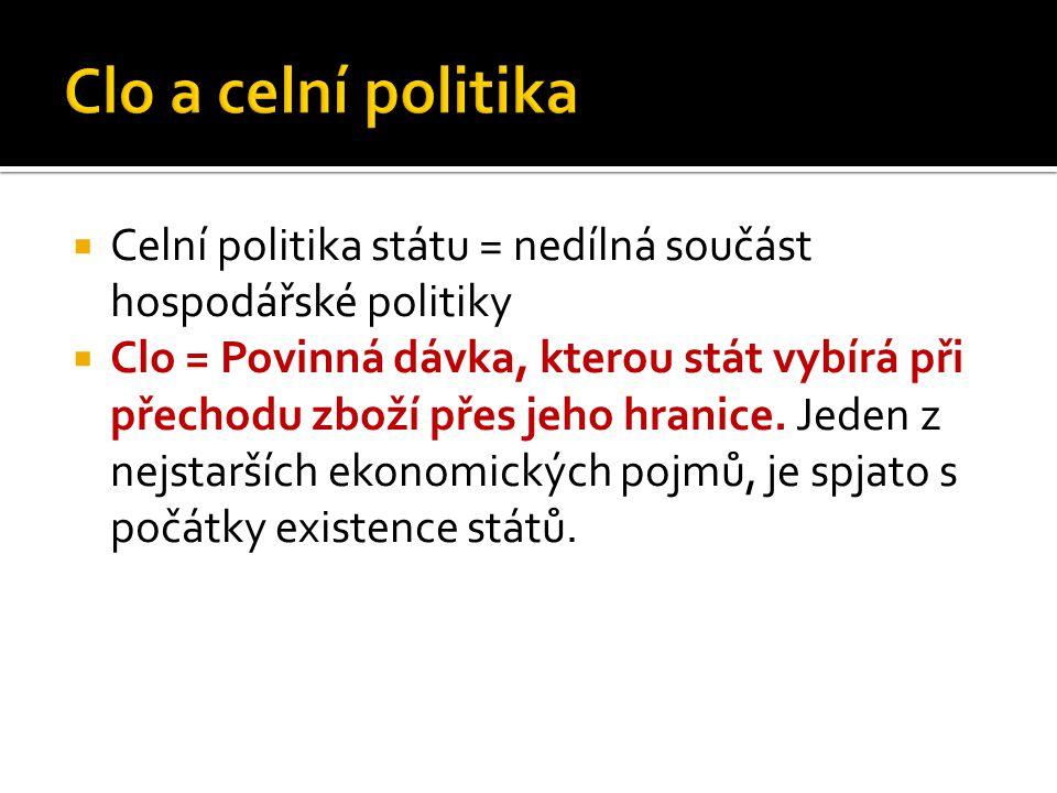 Clo a celní politika Celní politika státu = nedílná součást hospodářské politiky.