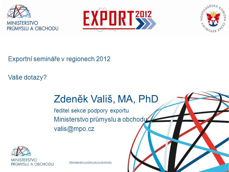Exportní semináře v regionech 2012 Vaše dotazy Zdeněk Vališ, MA, PhD
