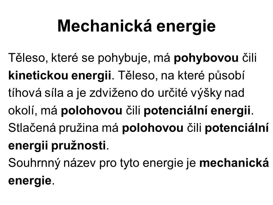 Mechanická energie Těleso, které se pohybuje, má pohybovou čili