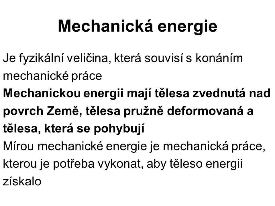 Mechanická energie Je fyzikální veličina, která souvisí s konáním