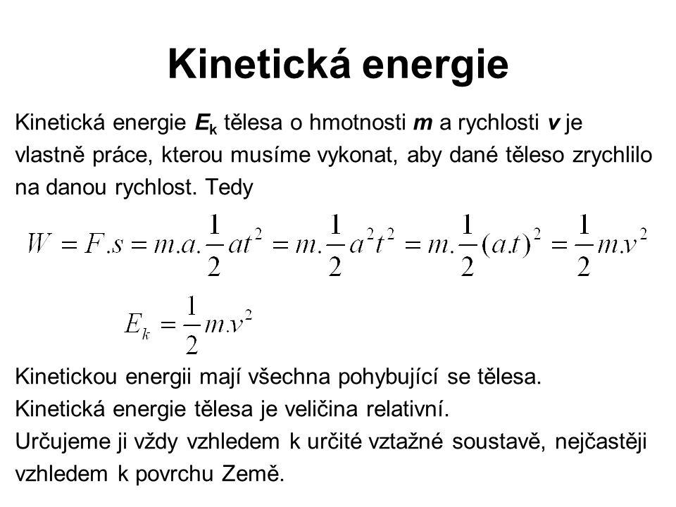 Kinetická energie Kinetická energie Ek tělesa o hmotnosti m a rychlosti v je. vlastně práce, kterou musíme vykonat, aby dané těleso zrychlilo.