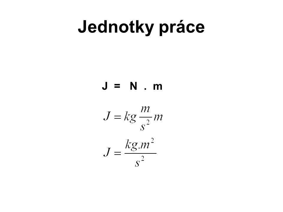 Jednotky práce J = N . m
