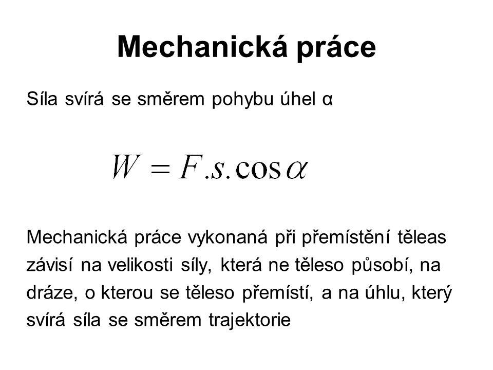 Mechanická práce Síla svírá se směrem pohybu úhel α