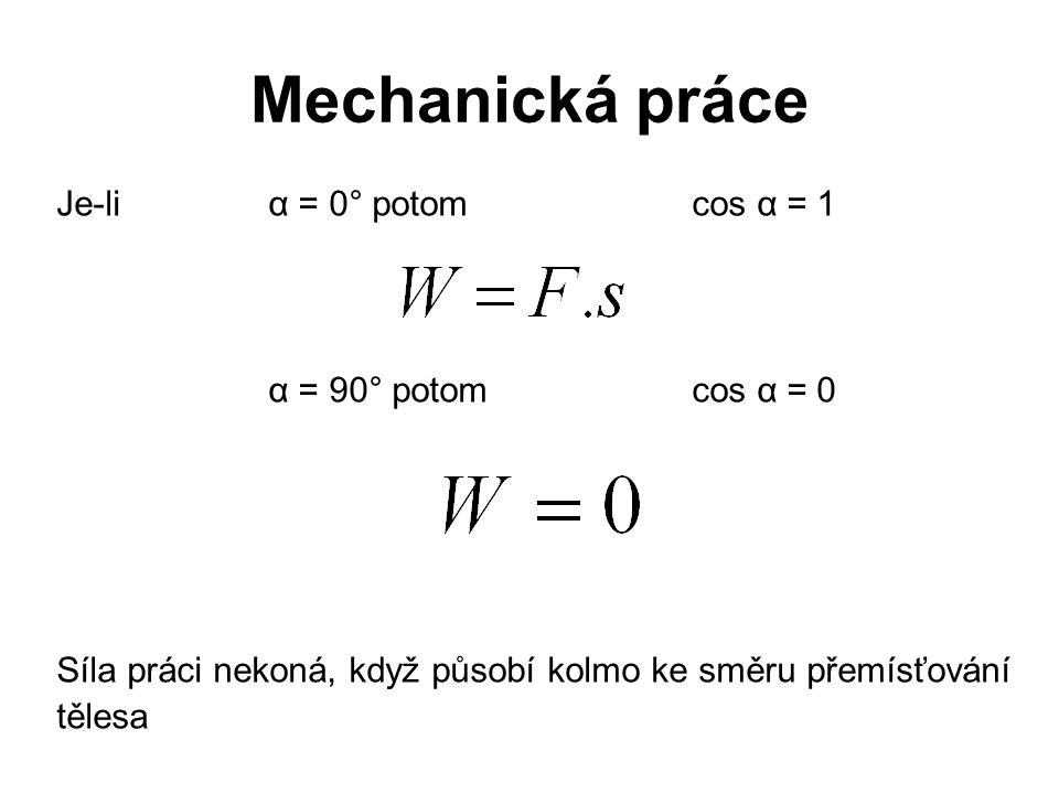 Mechanická práce Je-li α = 0° potom cos α = 1 α = 90° potom cos α = 0