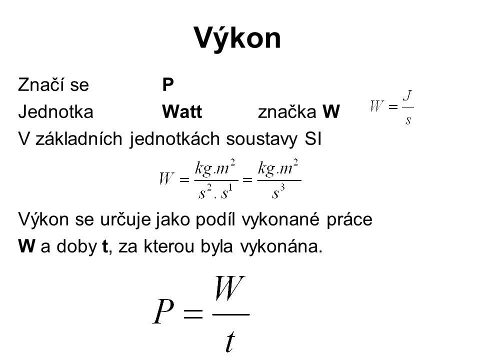 Výkon Značí se P Jednotka Watt značka W