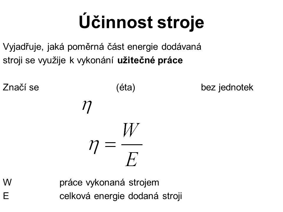 Účinnost stroje Vyjadřuje, jaká poměrná část energie dodávaná