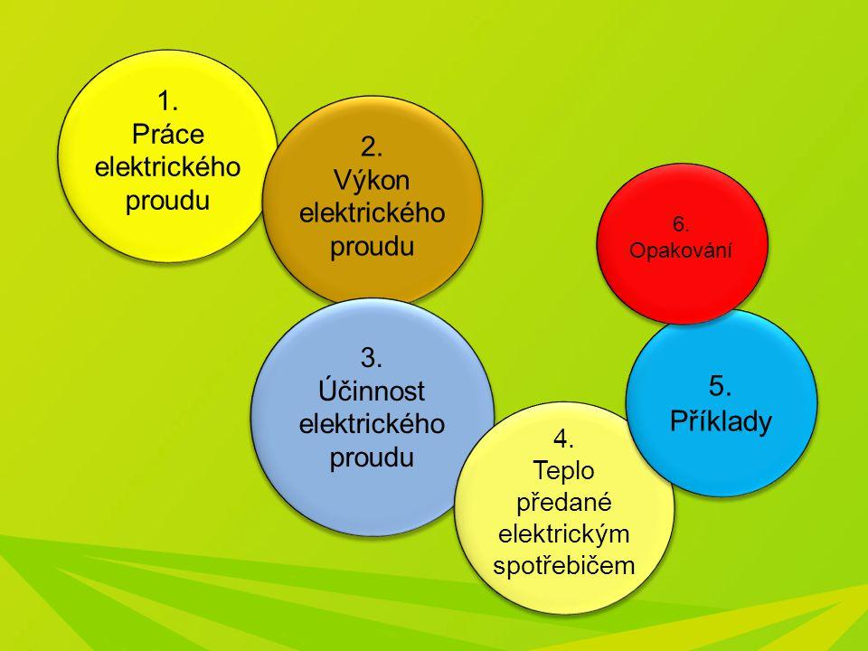 5. Příklady 1. Práce elektrického proudu 2. Výkon elektrického proudu