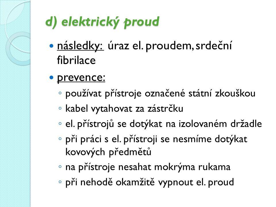 d) elektrický proud následky: úraz el. proudem, srdeční fibrilace
