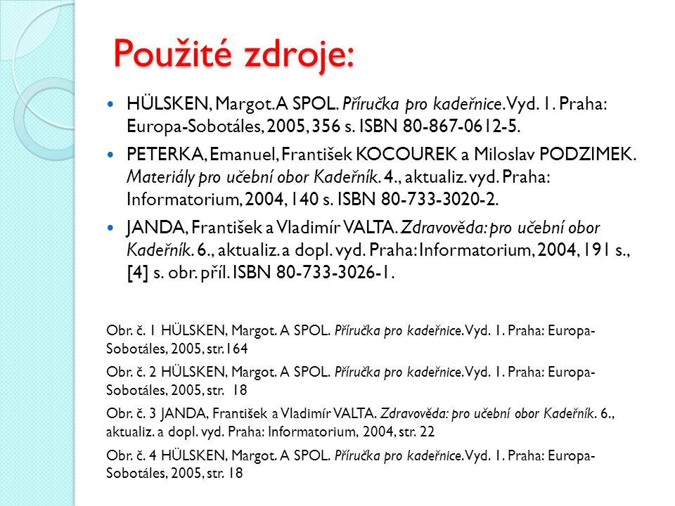 Použité zdroje: HÜLSKEN, Margot. A SPOL. Příručka pro kadeřnice. Vyd. 1. Praha: Europa-Sobotáles, 2005, 356 s. ISBN 80-867-0612-5.