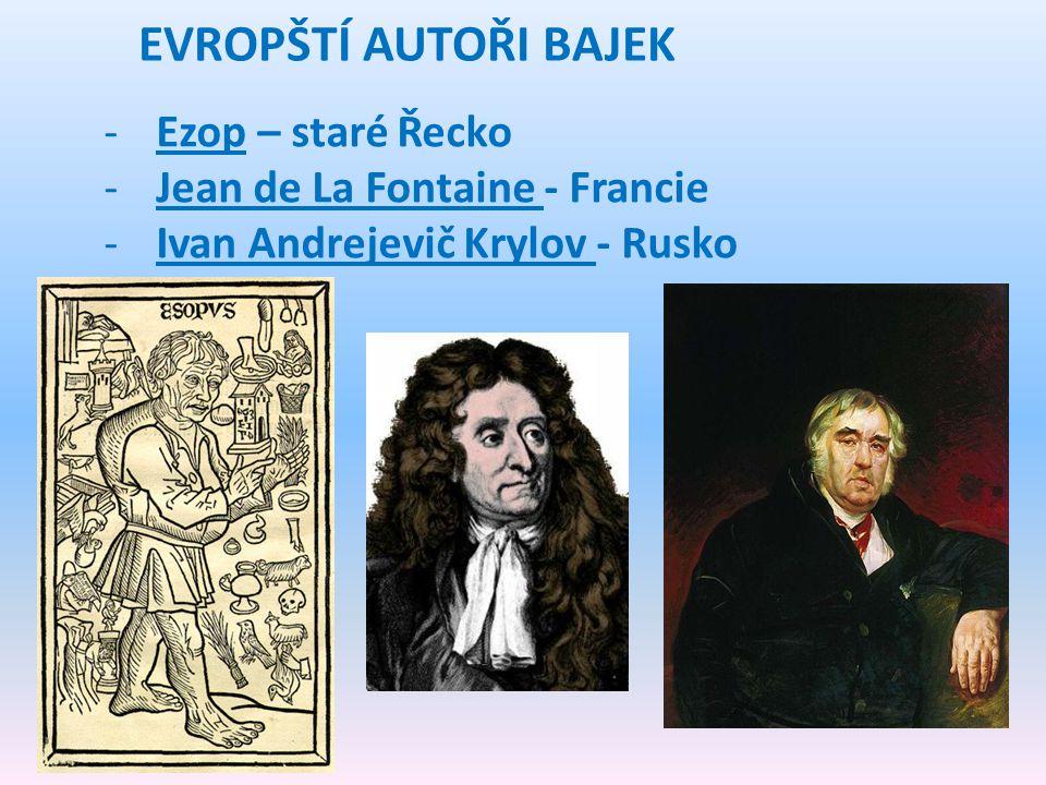 EVROPŠTÍ AUTOŘI BAJEK Ezop – staré Řecko Jean de La Fontaine - Francie