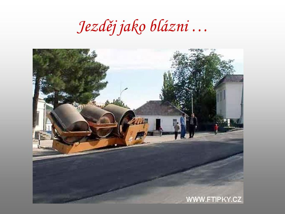 Jezděj jako blázni …