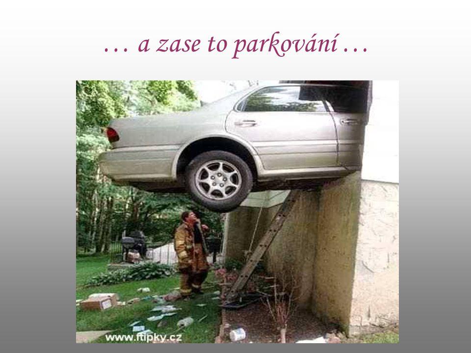 … a zase to parkování …