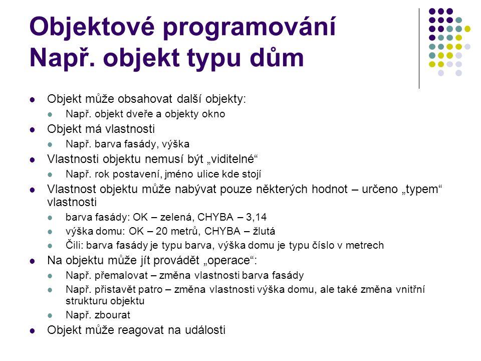 Objektové programování Např. objekt typu dům