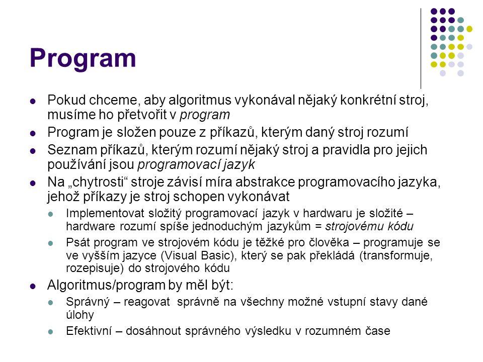 Program Pokud chceme, aby algoritmus vykonával nějaký konkrétní stroj, musíme ho přetvořit v program.