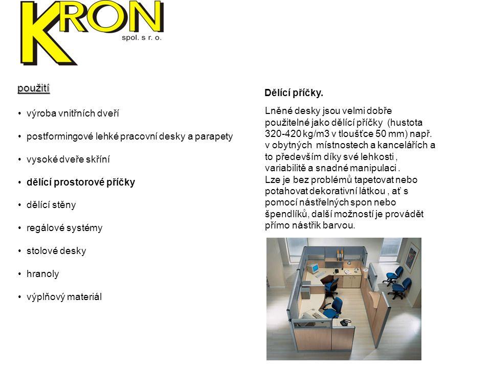 použití Dělící příčky. výroba vnitřních dveří. postformingové lehké pracovní desky a parapety. vysoké dveře skříní.