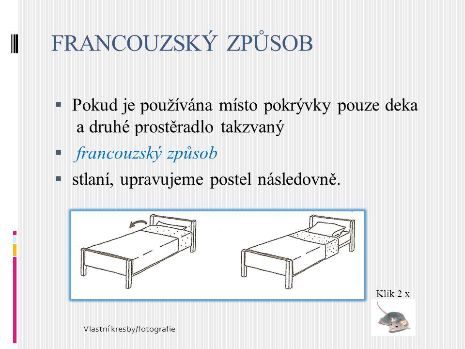 FRANCOUZSKÝ ZPŮSOB Pokud je používána místo pokrývky pouze deka a druhé prostěradlo takzvaný. francouzský způsob.