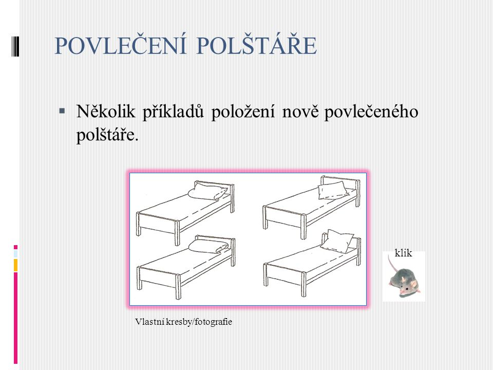 POVLEČENÍ POLŠTÁŘE Několik příkladů položení nově povlečeného polštáře.