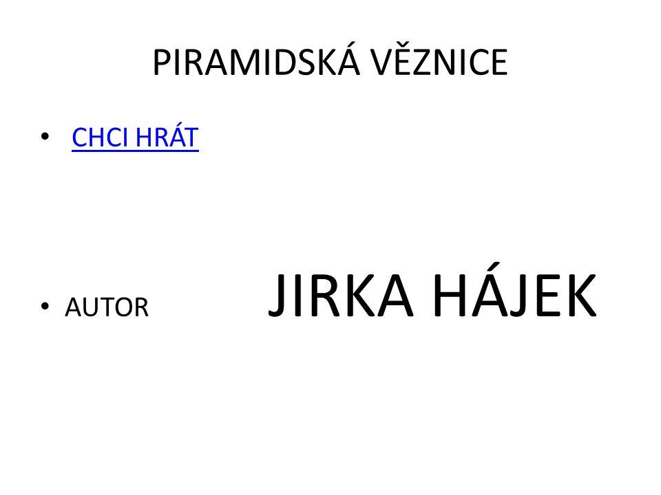 PIRAMIDSKÁ VĚZNICE CHCI HRÁT AUTOR JIRKA HÁJEK