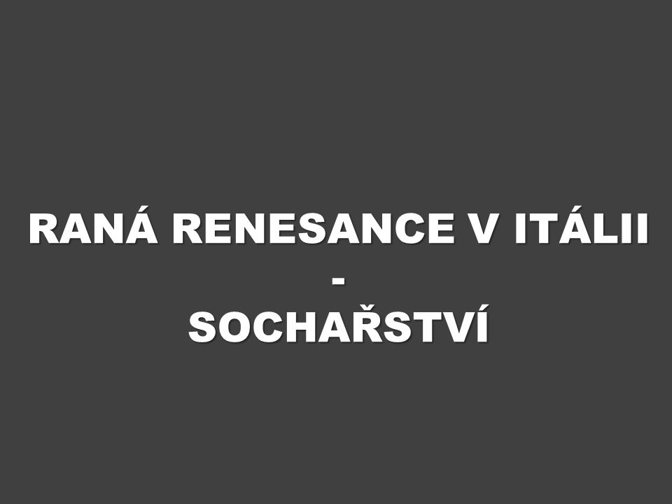 RANÁ RENESANCE V ITÁLII - SOCHAŘSTVÍ