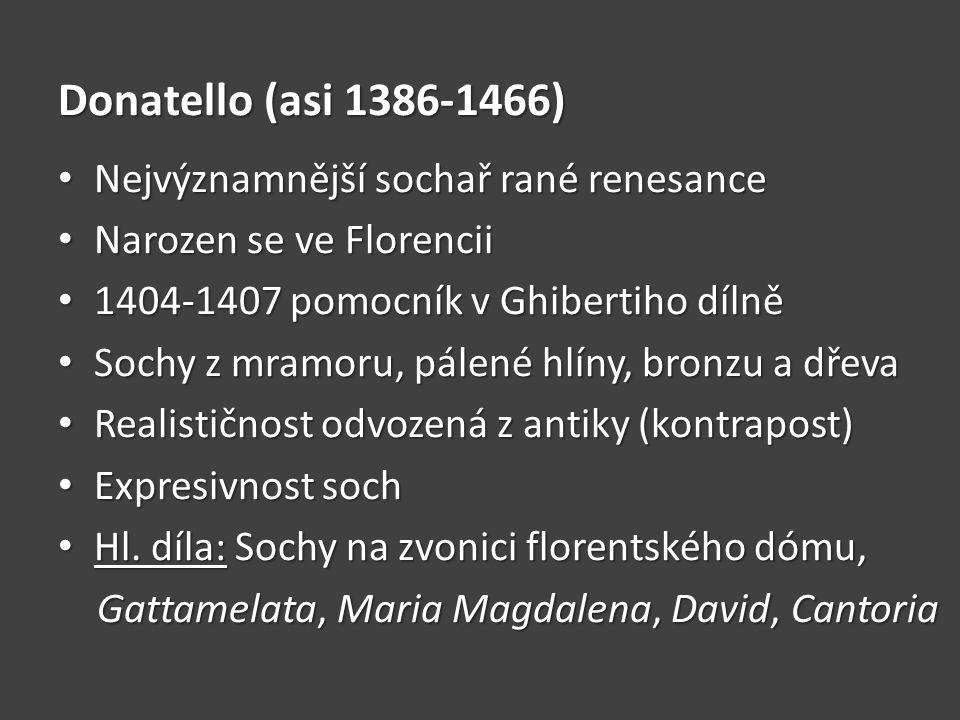 Donatello (asi 1386-1466) Nejvýznamnější sochař rané renesance