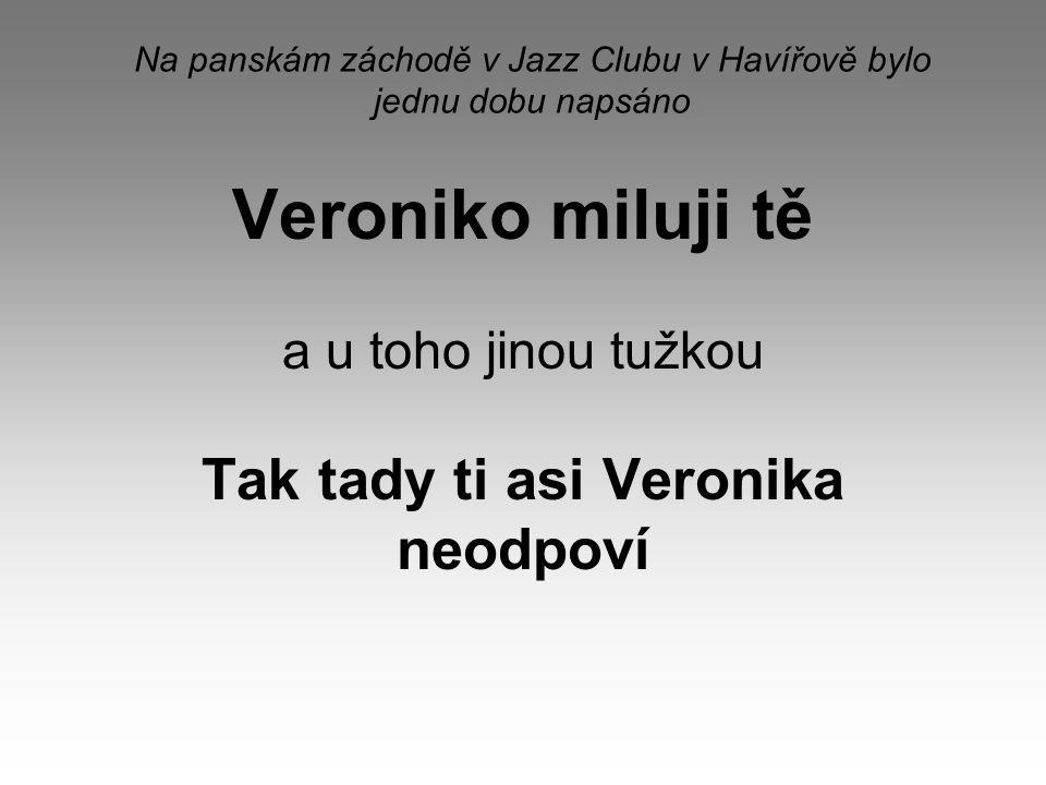 Na panskám záchodě v Jazz Clubu v Havířově bylo jednu dobu napsáno