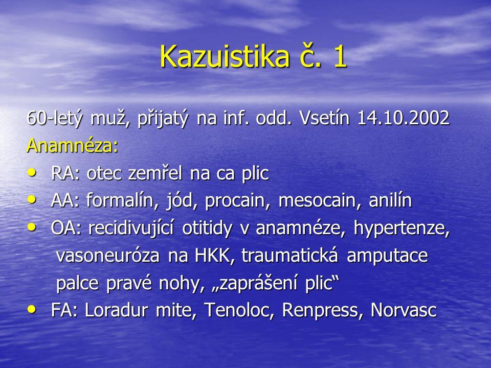 Kazuistika č. 1 60-letý muž, přijatý na inf. odd. Vsetín 14.10.2002