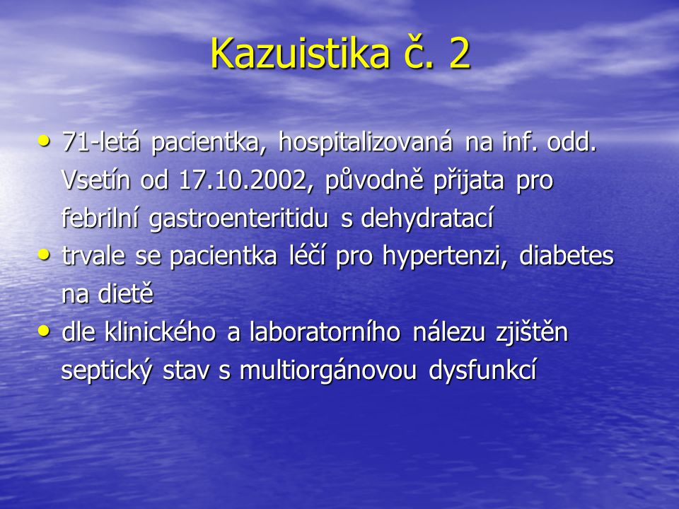 Kazuistika č. 2 71-letá pacientka, hospitalizovaná na inf. odd.