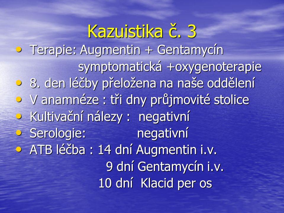 Kazuistika č. 3 Terapie: Augmentin + Gentamycín
