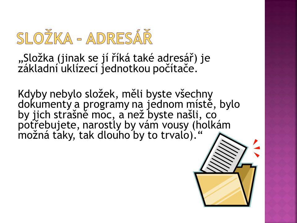 """Složka - adresář """"Složka (jinak se jí říká také adresář) je základní uklízecí jednotkou počítače."""