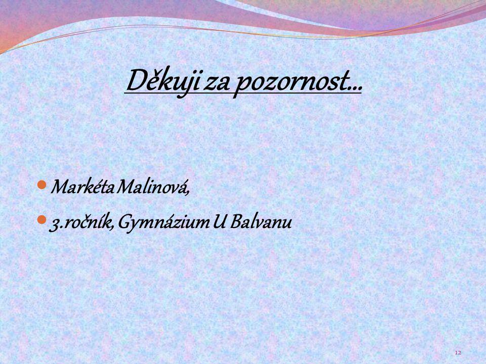 Děkuji za pozornost… Markéta Malinová, 3.ročník, Gymnázium U Balvanu