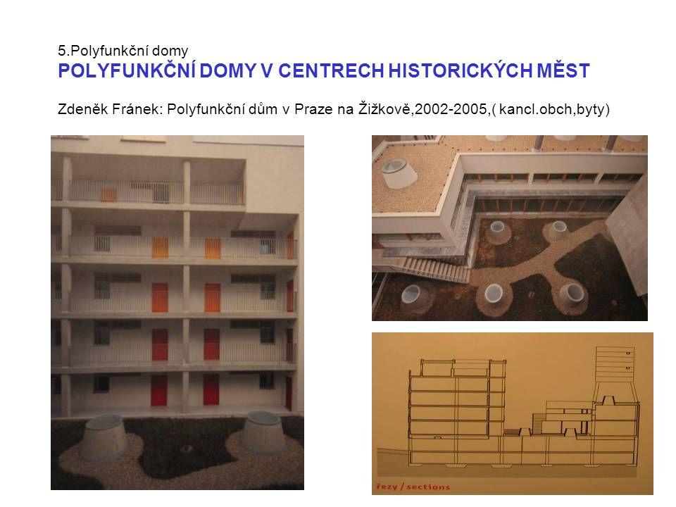 5.Polyfunkční domy POLYFUNKČNÍ DOMY V CENTRECH HISTORICKÝCH MĚST Zdeněk Fránek: Polyfunkční dům v Praze na Žižkově,2002-2005,( kancl.obch,byty)