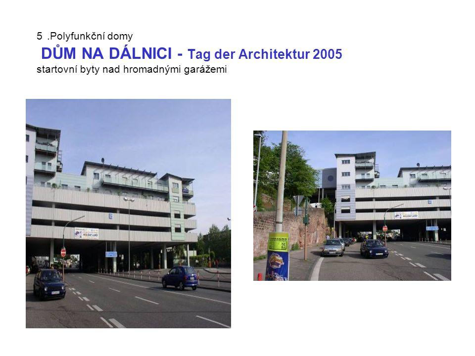 5 .Polyfunkční domy DŮM NA DÁLNICI - Tag der Architektur 2005 startovní byty nad hromadnými garážemi
