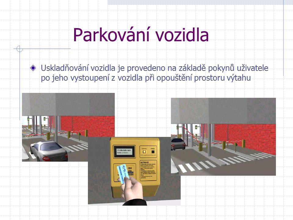 Parkování vozidla Uskladňování vozidla je provedeno na základě pokynů uživatele po jeho vystoupení z vozidla při opouštění prostoru výtahu.