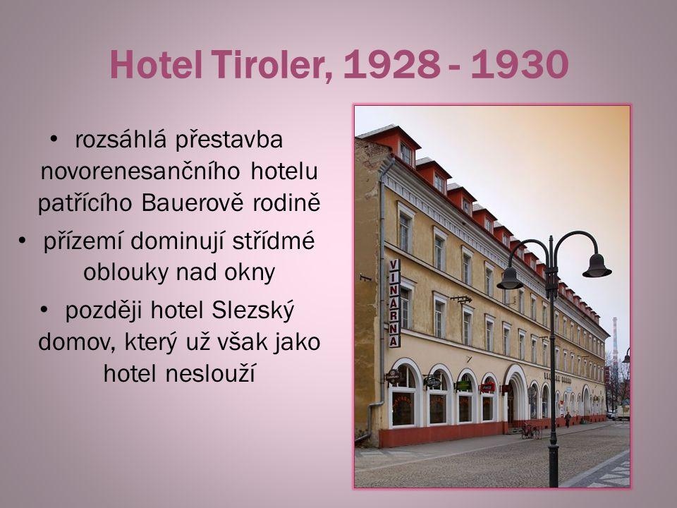 Hotel Tiroler, 1928 - 1930 rozsáhlá přestavba novorenesančního hotelu patřícího Bauerově rodině. přízemí dominují střídmé oblouky nad okny.